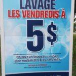 Lavage, vendredis à 5$. Aubaine du 14 juillet.